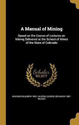 Bog, hardback A Manual of Mining af Magnus Colbjorn 1852- Ihlseng, Eugene Benjamin 1857- Wilson
