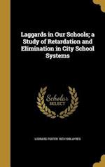 Laggards in Our Schools; A Study of Retardation and Elimination in City School Systems af Leonard Porter 1879-1946 Ayres