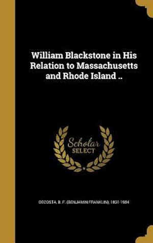 Bog, hardback William Blackstone in His Relation to Massachusetts and Rhode Island ..