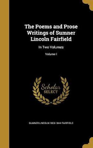 Bog, hardback The Poems and Prose Writings of Sumner Lincoln Fairfield af Sumner Lincoln 1803-1844 Fairfield