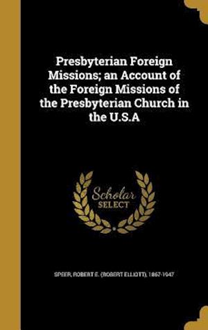 Bog, hardback Presbyterian Foreign Missions; An Account of the Foreign Missions of the Presbyterian Church in the U.S.a