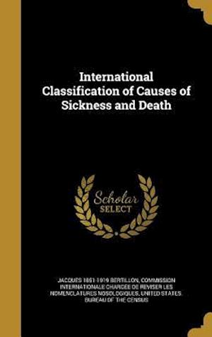 Bog, hardback International Classification of Causes of Sickness and Death af Jacques 1851-1919 Bertillon