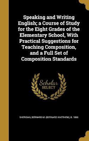 Bog, hardback Speaking and Writing English; A Course of Study for the Eight Grades of the Elementary School, with Practical Suggestions for Teaching Composition, an