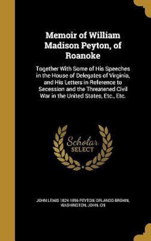 Bog, hardback Memoir of William Madison Peyton, of Roanoke af John Lewis 1824-1896 Peyton, Orlando Brown