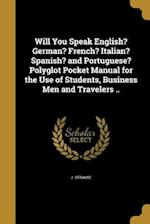 Will You Speak English? German? French? Italian? Spanish? and Portuguese? Polyglot Pocket Manual for the Use of Students, Business Men and Travelers . af J. Strause
