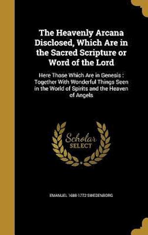 Bog, hardback The Heavenly Arcana Disclosed, Which Are in the Sacred Scripture or Word of the Lord af Emanuel 1688-1772 Swedenborg