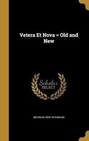 Bog, hardback Vetera Et Nova = Old and New af Nicholas 1825-1912 Walsh