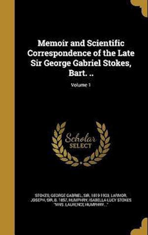 Bog, hardback Memoir and Scientific Correspondence of the Late Sir George Gabriel Stokes, Bart. ..; Volume 1