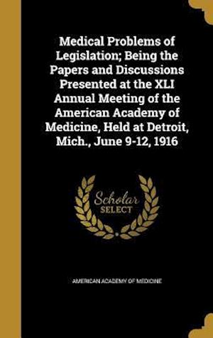 Bog, hardback Medical Problems of Legislation; Being the Papers and Discussions Presented at the XLI Annual Meeting of the American Academy of Medicine, Held at Det