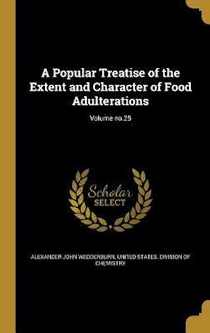 Bog, hardback A Popular Treatise of the Extent and Character of Food Adulterations; Volume No.25 af Alexander John Wedderburn