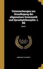 Untersuchungen Zur Grundlegung Der Allgemeinen Grammatik Und Sprachphilosophie. 1. Bd; Band 1 af Anton 1847-1914 Marty