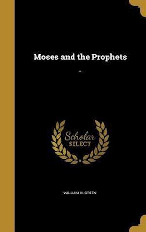 Bog, hardback Moses and the Prophets af William H. Green