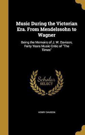 Bog, hardback Music During the Victorian Era. from Mendelssohn to Wagner af Henry Davison