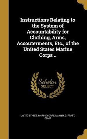 Bog, hardback Instructions Relating to the System of Accountability for Clothing, Arms, Accouterments, Etc., of the United States Marine Corps ..