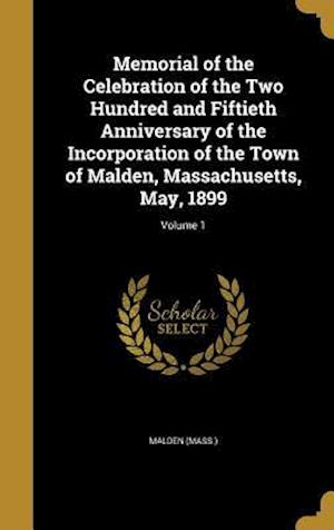Bog, hardback Memorial of the Celebration of the Two Hundred and Fiftieth Anniversary of the Incorporation of the Town of Malden, Massachusetts, May, 1899; Volume 1