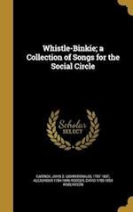 Whistle-Binkie; A Collection of Songs for the Social Circle af David 1795-1854 Robertson, Alexander 1784-1846 Rodger