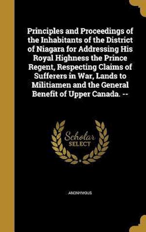 Bog, hardback Principles and Proceedings of the Inhabitants of the District of Niagara for Addressing His Royal Highness the Prince Regent, Respecting Claims of Suf