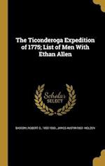 The Ticonderoga Expedition of 1775; List of Men with Ethan Allen af James Austin 1861- Holden