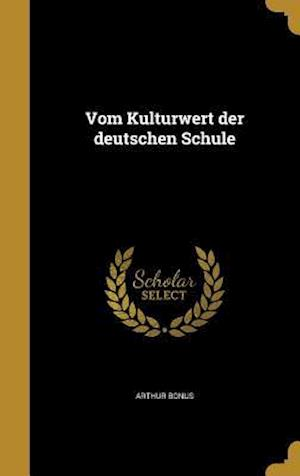 Bog, hardback Vom Kulturwert Der Deutschen Schule af Arthur Bonus