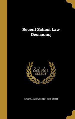 Bog, hardback Recent School Law Decisions; af Lyndon Ambrose 1854-1918 Smith