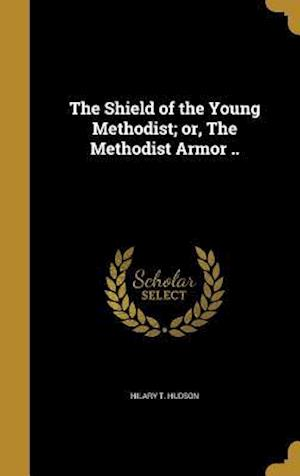 Bog, hardback The Shield of the Young Methodist; Or, the Methodist Armor .. af Hilary T. Hudson
