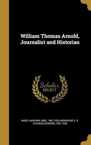 Bog, hardback William Thomas Arnold, Journalist and Historian