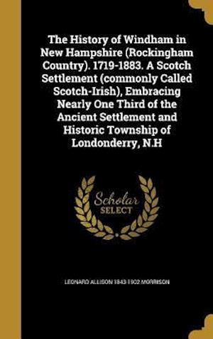 Bog, hardback The History of Windham in New Hampshire (Rockingham Country). 1719-1883. a Scotch Settlement (Commonly Called Scotch-Irish), Embracing Nearly One Thir af Leonard Allison 1843-1902 Morrison