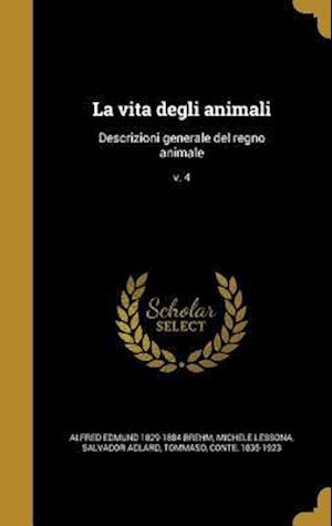 Bog, hardback La Vita Degli Animali af Alfred Edmund 1829-1884 Brehm, Michele Lessona