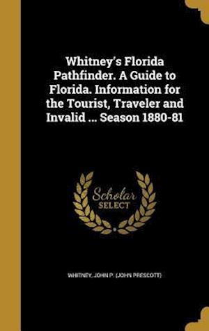 Bog, hardback Whitney's Florida Pathfinder. a Guide to Florida. Information for the Tourist, Traveler and Invalid ... Season 1880-81
