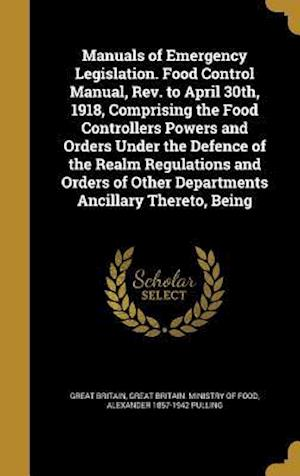 Bog, hardback Manuals of Emergency Legislation. Food Control Manual, REV. to April 30th, 1918, Comprising the Food Controllers Powers and Orders Under the Defence o af Alexander 1857-1942 Pulling