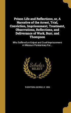 Bog, hardback Prison Life and Reflections, Or, a Narrative of the Arrest, Trial, Conviction, Imprisonment, Treatment, Observations, Reflections, and Deliverance of