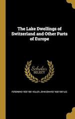 The Lake Dwellings of Switzerland and Other Parts of Europe af Ferdinand 1800-1881 Keller, John Edward 1808-1887 Lee