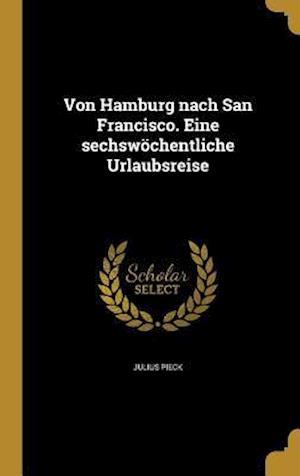 Bog, hardback Von Hamburg Nach San Francisco. Eine Sechswochentliche Urlaubsreise af Julius Pieck