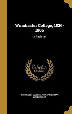 Bog, hardback Winchester College, 1836-1906 af John Bannerman Wainewright