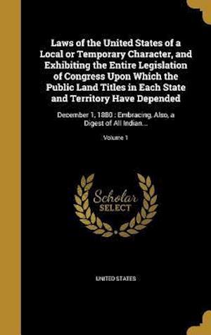 Bog, hardback Laws of the United States of a Local or Temporary Character, and Exhibiting the Entire Legislation of Congress Upon Which the Public Land Titles in Ea