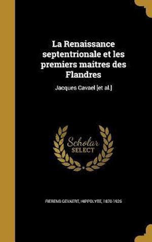 Bog, hardback La Renaissance Septentrionale Et Les Premiers Maitres Des Flandres