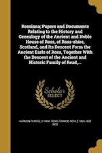 Rossiana; Papers and Documents Relating to the History and Genealogy of the Ancient and Noble House of Ross, of Ross-Shire, Scotland, and Its Descent af Francis Nevile 1826-1892 Reid, Harmon Pumpelly 1860- Read