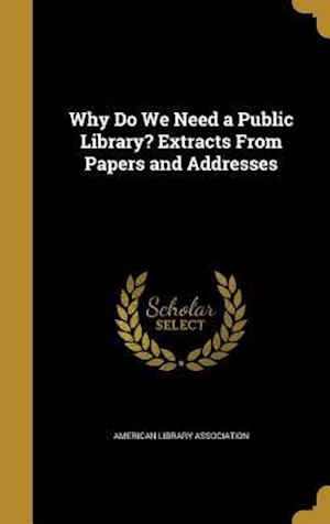 Bog, hardback Why Do We Need a Public Library? Extracts from Papers and Addresses