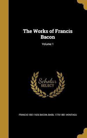 Bog, hardback The Works of Francis Bacon; Volume 1 af Basil 1770-1851 Montagu, Francis 1561-1626 Bacon