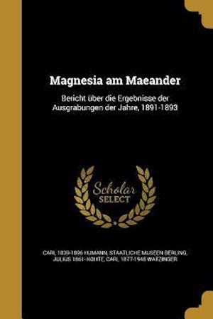 Bog, paperback Magnesia Am Maeander af Carl 1839-1896 Humann, Julius 1861- Kohte, Staatliche Museen Berling