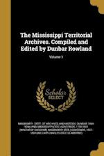 The Mississippi Territorial Archives. Compiled and Edited by Dunbar Rowland; Volume 1 af Dunbar 1864- Rowland