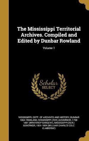 Bog, hardback The Mississippi Territorial Archives. Compiled and Edited by Dunbar Rowland; Volume 1 af Dunbar 1864- Rowland