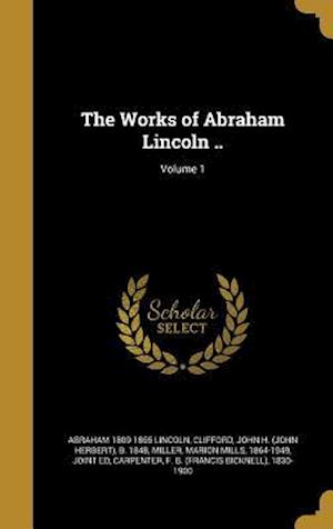 Bog, hardback The Works of Abraham Lincoln ..; Volume 1 af Abraham 1809-1865 Lincoln