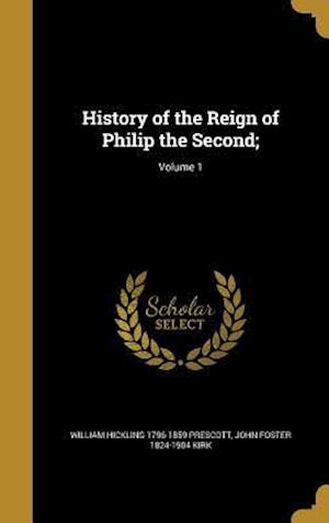Bog, hardback History of the Reign of Philip the Second;; Volume 1 af William Hickling 1796-1859 Prescott, John Foster 1824-1904 Kirk