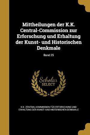 Bog, paperback Mittheilungen Der K.K. Central-Commission Zur Erforschung Und Erhaltung Der Kunst- Und Historischen Denkmale; Band 25