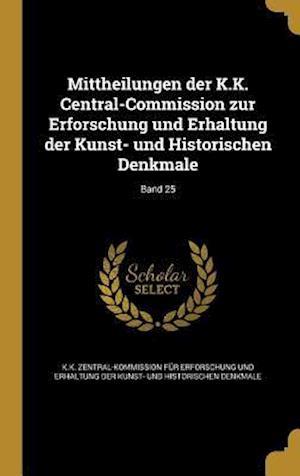 Bog, hardback Mittheilungen Der K.K. Central-Commission Zur Erforschung Und Erhaltung Der Kunst- Und Historischen Denkmale; Band 25
