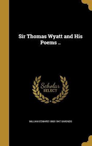 Bog, hardback Sir Thomas Wyatt and His Poems .. af William Edward 1860-1947 Simonds