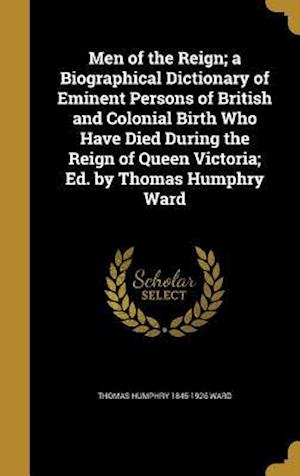 Bog, hardback Men of the Reign; A Biographical Dictionary of Eminent Persons of British and Colonial Birth Who Have Died During the Reign of Queen Victoria; Ed. by af Thomas Humphry 1845-1926 Ward