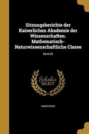 Bog, paperback Sitzungsberichte Der Kaiserlichen Akademie Der Wissenschaften. Mathematisch-Naturwissenschaftliche Classe; Band 52