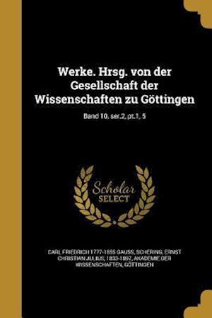 Bog, paperback Werke. Hrsg. Von Der Gesellschaft Der Wissenschaften Zu Gottingen; Band 10, Ser.2, PT.1, 5 af Carl Friedrich 1777-1855 Gauss